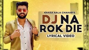 DJ Na Rok Die Lyrics  - Khasa Aala Chahar  ~ LYRICGROOVE