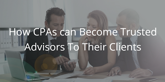 How CPAs can Become Trusted Advisors To Their Clients