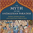 The Myth of the Andalusian Paradise: Muslims, Christians, and Jews under Islamic Rule in Medieval Spain: Dario Fernandez-Morera: 9781610170956: Amazon.com: Books