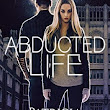 After Reading: ABDUCTED LIFE by Patricia Josephine