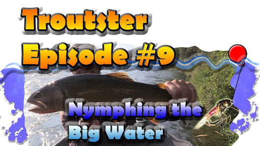 Troutster Episode 9 - Nymphing the Big Water | Troutster.com - Fly Fishing and Trout Information - Facts, Tips and Tricks