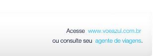 Acesse www.voeazul.com.br.