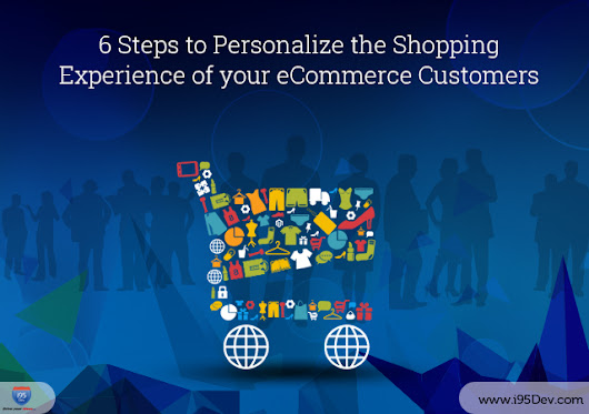 6 Steps to Personalize the Shopping Experience of your eCommerce Customers - i95dev