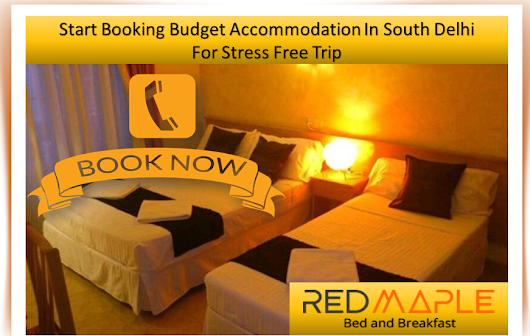 Budget Accommodation in South Delhi – Catch Out If New Delhi Accommodation Is Good For You or Not