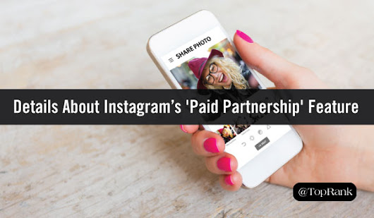 What You Need to Know About Instagram's New 'Paid Partnership' Feature