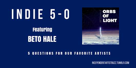Indie 5-0: 5 Questions With Beto Hale