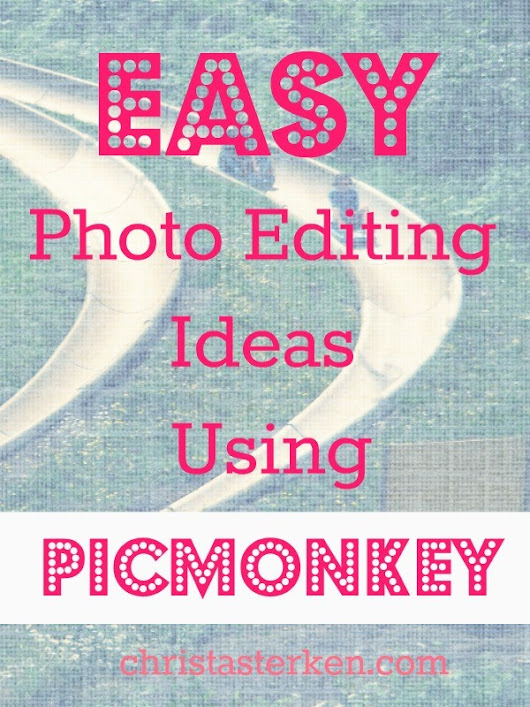Easy Photo Editing Ideas Using PicMonkey