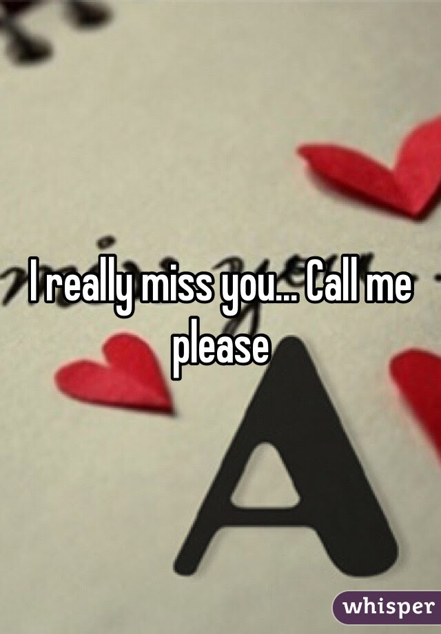 I Really Miss You Call Me Please