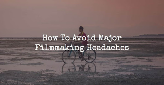 How To Avoid Filmmaking Headaches