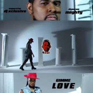 Download Video: DJ Xclusive Ft Duncan Mighty – Gimme Love
