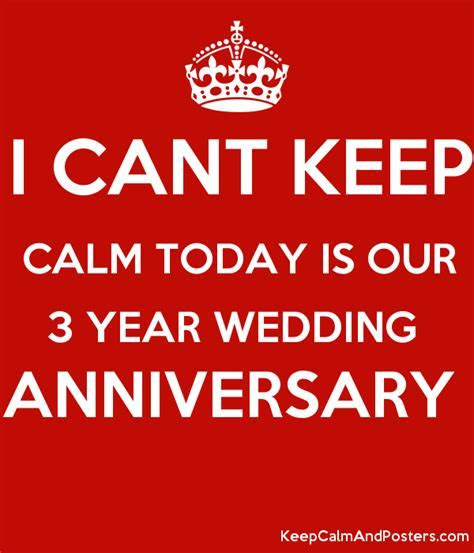 I CANT KEEP CALM TODAY IS OUR 3 YEAR WEDDING ANNIVERSARY