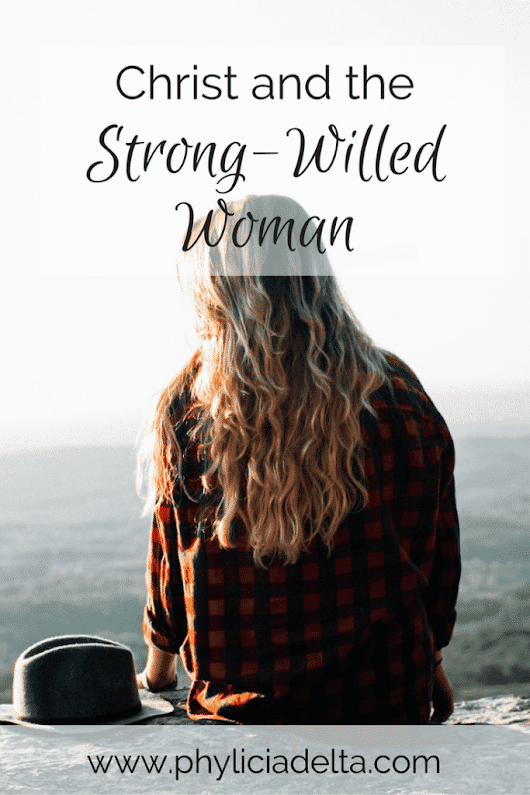 Christ and the Strong-Willed Woman - Phylicia Masonheimer