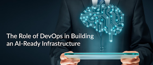 The Role of DevOps in Building an AI-Ready Infrastructure - DevOps.com