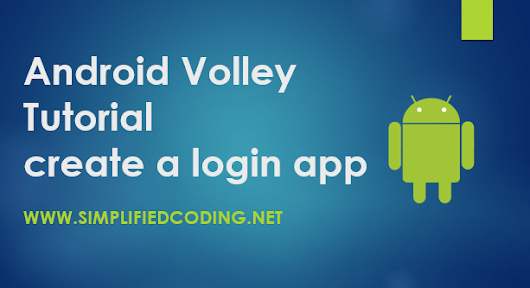 Android Studio Volley Tutorial to Create a Login Application