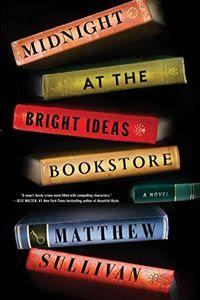 Midnight at the Bright Ideas Bookstore by Matthew Sullivan
