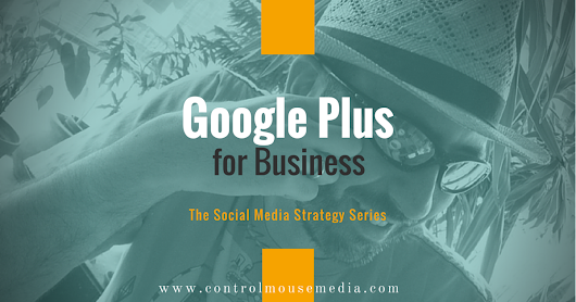 Google Plus for Business: Why It Still Matters