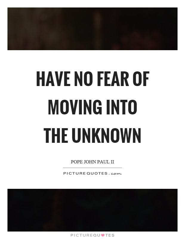 Fear Of Unknown Quotes Sayings Fear Of Unknown Picture Quotes
