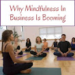 Why Mindfulness In Business Is Booming