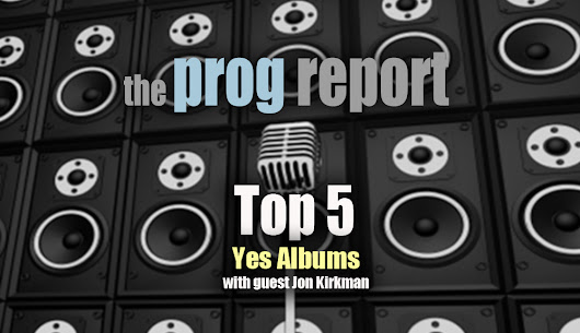 PODCAST: Prog Report Top 5 Yes Albums - The Prog Report
