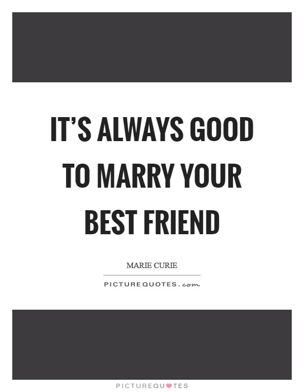 Its Always Good To Marry Your Best Friend Picture Quotes