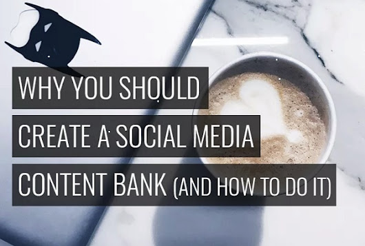 Why You Should Create a Social Media Content Bank (and How to do it)