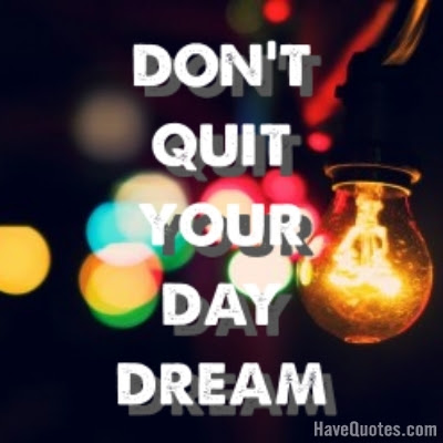 Dont Quit Your Day Dream Quote Life Quotes Love Quotes Funny