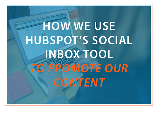 How We Use HubSpot's Social Inbox Tool to Promote Our Content