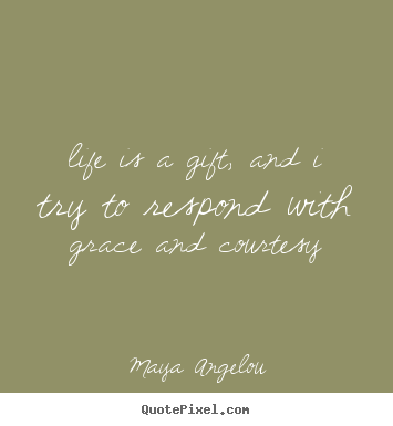 Maya Angelou Photo Quote Life Is A Gift And I Try To Respond With