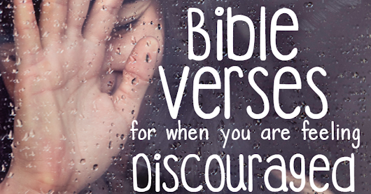 15 Bible Verses For When You Are Feeling Discouraged | A Diligent Heart