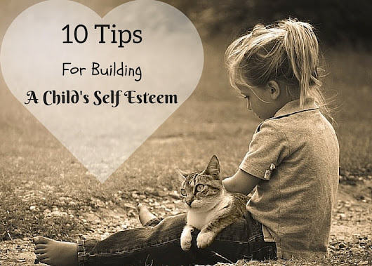 10 Tips For Building Self Esteem in Children - Mommy Today Magazine
