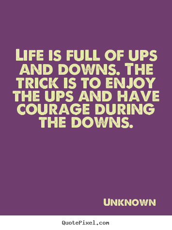 Life Quotes Life Is Full Of Ups And Downs The Trick Is To Enjoy