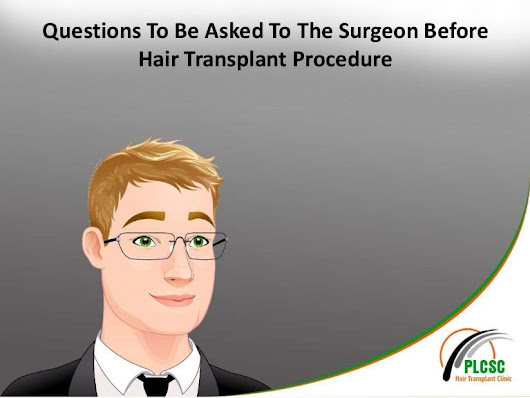 Questions To Be Asked To The Surgeon Before Hair Transplant Procedure