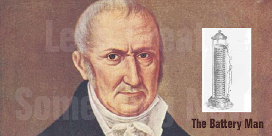 Birthday of Alessandro Volta, The Battery Man and Voltaic Cell Maker
