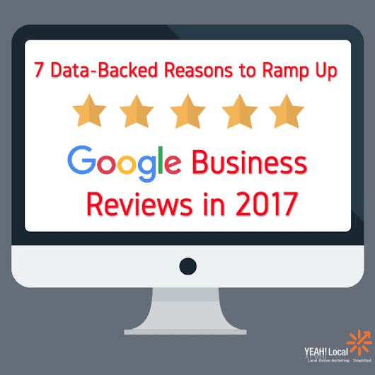 7 Data-Backed Reasons to Ramp Up Google Business Reviews in 2017