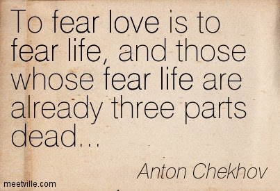 To Fear Love Is To Fear Life And Those Whose Fear Life Are Already