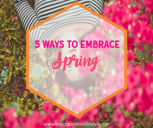5 Ways to Embrace Spring and Bloom Where You Are Planted