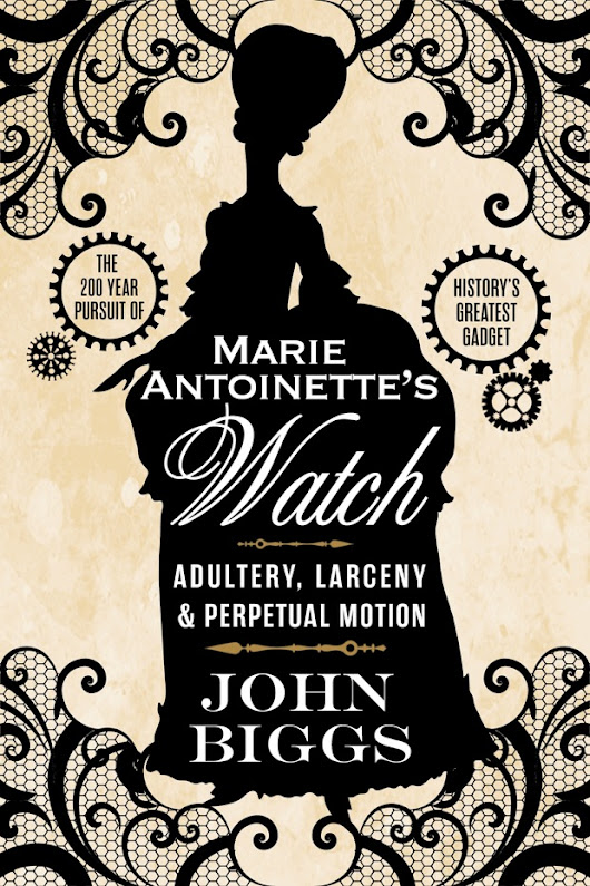 Marie Antoinette's Watch - John Biggs