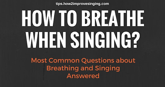 How to Breathe When Singing? and Other Questions