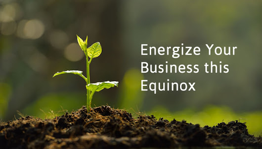 3 Powerful Ways to Energize Your Business at the Equinox