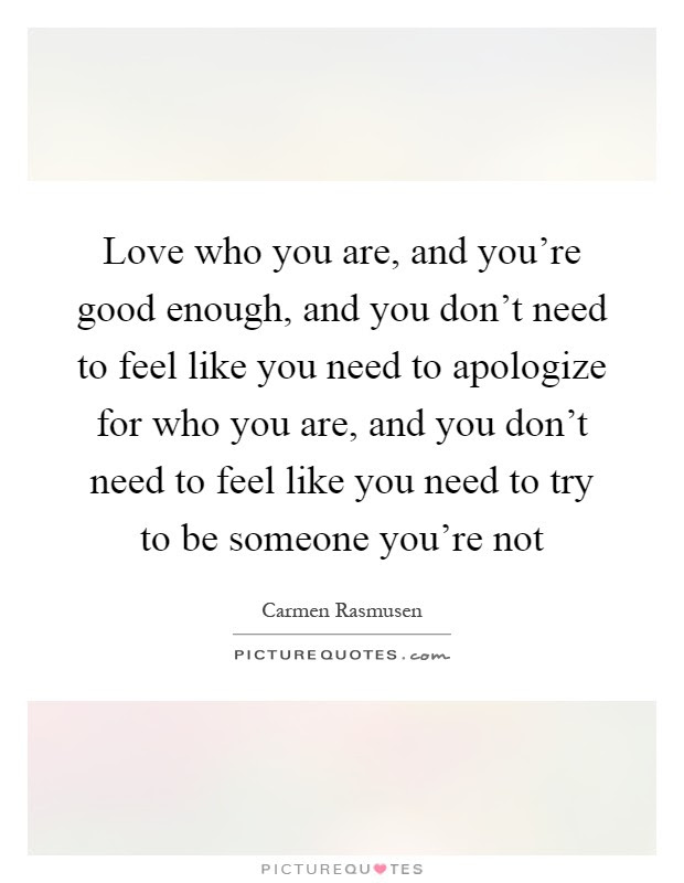 Love Who You Are And Youre Good Enough And You Dont Need To