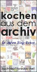 Jubiläums-Blog-Event LXVII - Kochen aus dem Archiv (Einsendeschluss 15. Mai 2011)