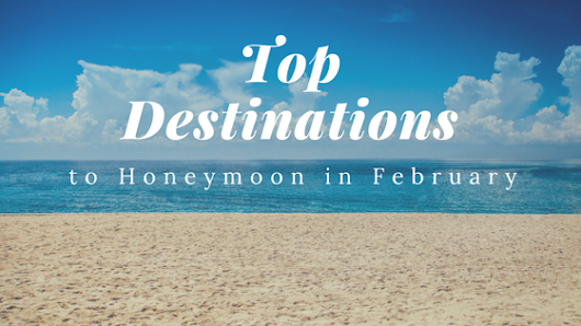 Top Destinations to Honeymoon in February