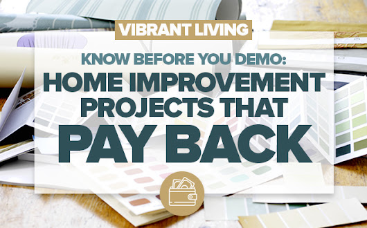 Know Before You Demo: Home Improvement Projects That Pay Back | vibrantliving