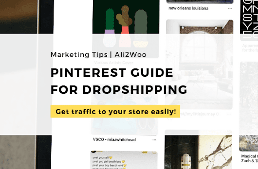 A Comprehensive Guide on Promoting Your Dropshipping Business via Pinterest - AliExpress Dropshipping Business Plugin for WooCommerce