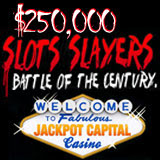 Jackpot Capital 250K Slot Slayers Battle of the Century Has Begun