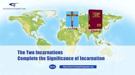 "Almighty God's Utterance ""The Two Incarnations Complete the Significance of Incarnation"""