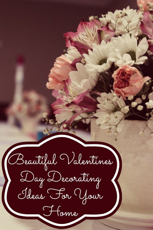 Beautiful Valentines Day Decorating Ideas For Your Home