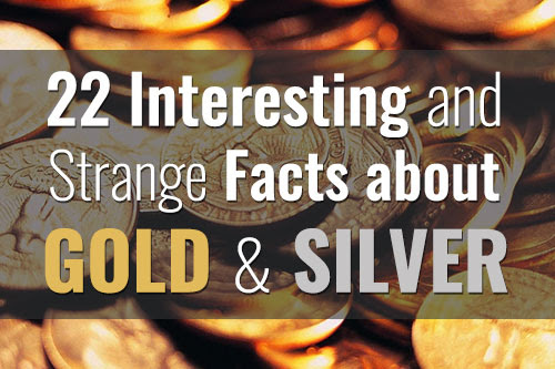 22 Strange and Interesting Facts about Gold and Silver [INFOGRAPHIC]