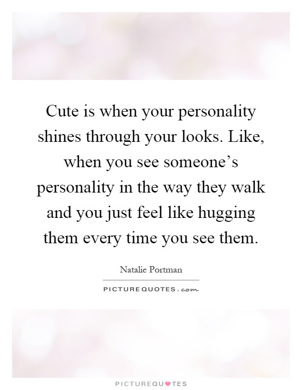Cute Is When Your Personality Shines Through Your Looks Like