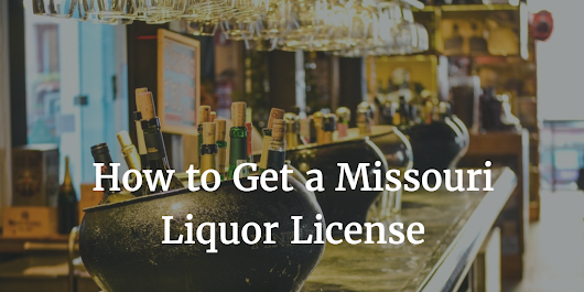 Your Missouri Liquor License Guide: What You Need to Know